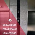 cinco soluciones para instalar ascensores